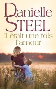 Isabelle Marrast et Danielle Steel - Grands Romans Dom. Etranger  : Il était une fois l'amour.