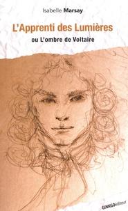 Isabelle Marsay - L'apprenti des Lumières - Ou L'ombre de Voltaire.