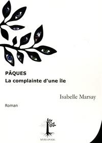 Isabelle Marsay - Pâques - La complainte d'une île.