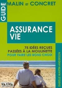 Isabelle Martin-Anderson - Assurance-vie - 75 idées reçues passées à la moulinette pour faire les bons choix.
