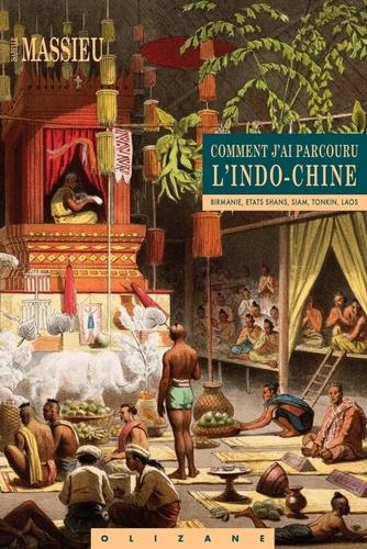 Isabelle Massieu - Comment j'ai parcouru l'Indo-Chine - Birmanie, Etats Shans, Siam, Tonkin, Laos.