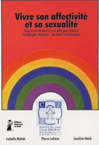 Isabelle Mathéi et Pierre Leblanc - Vivre son affectivité et sa sexualité - Education affective et sexuelle pour adultes handicapés mentaux - un matériel didactique.