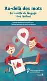 Isabelle Meilleur et Annick Proulx - Au-delà des mots - Le trouble du langage chez l'enfant.