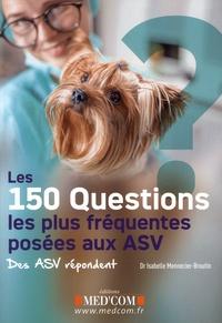 Isabelle Mennecier-Broutin - Les 150 questions les plus fréquentes posées aux ASV - Des ASV répondent.