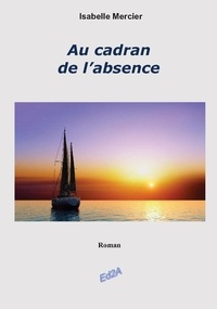 Isabelle Mercier - Au cadran de l'absence.