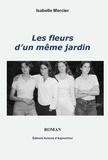 Isabelle Mercier - Les fleurs d'un même jardin.