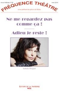 Isabelle Mergault - Ne me regardez pas comme ça ! ; Adieu je reste !.