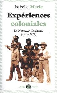 Isabelle Merle - Expériences coloniales - La Nouvelle-Calédonie (1853-1920).