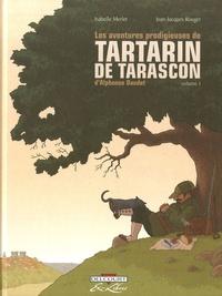Isabelle Merlet et Jean-Jacques Rouger - Les aventures prodigieuses de Tartarin de Tarascon - D'Alphonse Daudet, Volume 1.