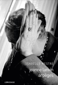 Isabelle Mestre - Jeanne Lanvin, arpèges.