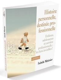 Isabelle Méténier - Histoire personnelle, destinée professionnelle - Enfance, adolescence et carrière professionnelle : les liens invisibles.