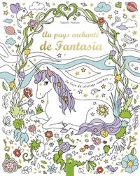 Isabelle Metzen - Au pays enchanté de Fantasia.