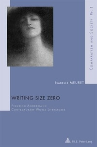 Isabelle Meuret - Writing Size Zero - Figuring Anorexia in Contemporary World Literatures.