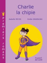 Isabelle Meyer et Emilie Graebling - Charlie la chipie.