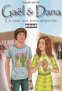 Isabelle Meyer - Gaël et Dana  : Le vase aux trois serpents.