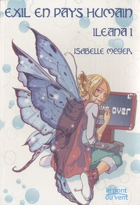 Isabelle Meyer - Ileana Tome 1 : Exil en pays humain.