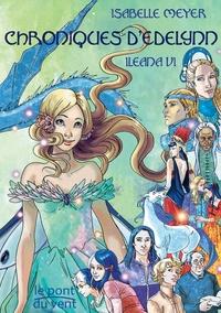Isabelle Meyer - Ileana Tome 6 : Chroniques d'Edelynn.