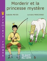 Isabelle Meyer et Lorraine Marchand - Morderir et la princesse mystère.