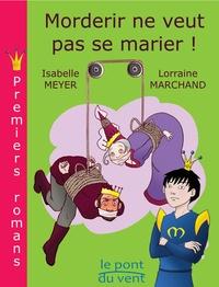 Isabelle Meyer et Lorraine Marchand - Morderir ne veut pas se marier !.