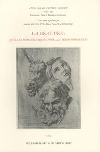 Isabelle Michel-Evrard et Pierre Wachenheim - La gravure - Quelle problématiques pour les temps modernes ?.