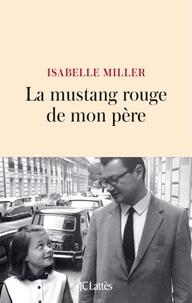 Isabelle Miller - La mustang rouge de mon père.