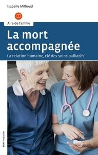 Isabelle Millioud - La mort accompagnée - La relation humaine, clé des soins palliatifs.