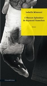Isabelle Mimouni - Bande à part  : L'Obscure Splendeur de Raymond Famechon.