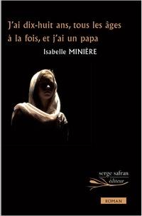 Isabelle Minière - J'ai dix-huit ans, tous les âges à la fois, et j'ai un papa.