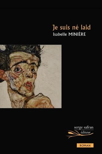 Isabelle Minière - Je suis né laid.