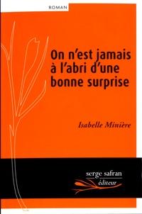 Isabelle Minière - On n'est jamais à l'abri d'une bonne surprise.
