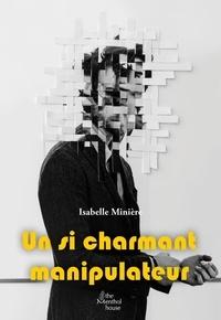 Isabelle Minière et Valérie Chevassus - Un si charmant manipulateur.