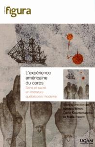 Isabelle Miron et David Courtemanche - L'expérience américaine du corps - Sens et sacré en littérature québécoise moderne.