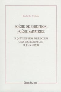 Isabelle Miron - Poésie de perdition, poésie salvatrice - La quête du sens par le corps chez Michel Beaulieu et Juan Garcia.