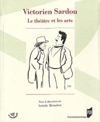 Isabelle Moindrot - Victorien Sardou - Le théâtre et les arts.