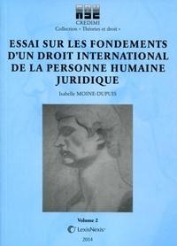 Isabelle Moine-Dupuis - Essai sur les fondements d'un droit international de la personne humaine juridique.