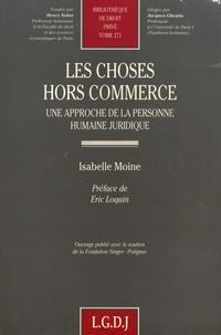 Isabelle Moine - Les choses hors commerce - Une approche de la personne humaine juridique.
