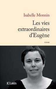 Isabelle Monnin - Les vies extraordinaires d'Eugène.