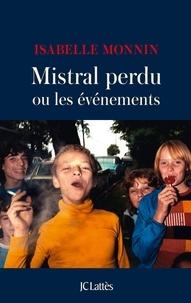 Isabelle Monnin - Mistral perdu ou les événements.