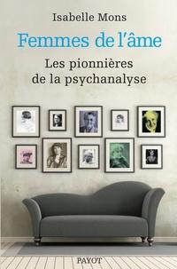 Isabelle Mons - Femmes de l'âme - Les pionnières de la psychanalyse.