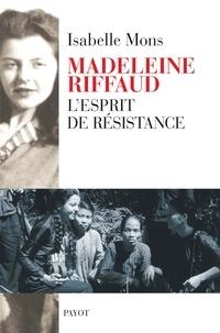 Isabelle Mons - Madeleine Riffaud - L'esprit de résistance.