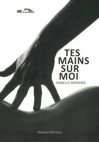 Isabelle Morand - Tes mains sur moi.