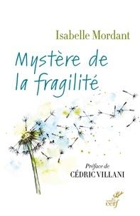 Isabelle Mordant et Cédric Villani - Mystère de la fragilité.