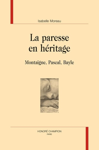La paresse en héritage. Montaigne, Pascal, Bayle