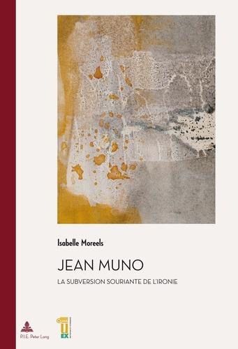 Isabelle Moreels - Jean Muno - La subversion souriante de l'ironie.