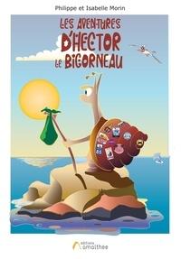 Isabelle Morin et Philippe Morin - Les aventures d'Hector le Bigorneau.