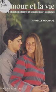 Isabelle Mourral - L'amour et la vie - Guide d'éducation affective et sexuelle pour les jeunes.