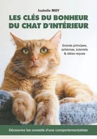 Isabelle Moy - Les clés du bonheur du chat d'intérieur.