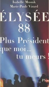 Isabelle Musnik et Marie-Paule Virard - Élysée 88 - Plus président que moi... tu meurs !.