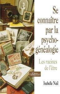 Isabelle Nail - Se connaître par la psychogénéalogie - Les racines de l'être.