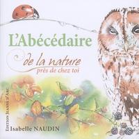 Isabelle Naudin - L'abécédaire de la nature près de chez toi.